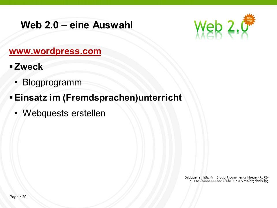 Page 20 Web 2.0 – eine Auswahl www.wordpress.com Zweck Blogprogramm Einsatz im (Fremdsprachen)unterricht Webquests erstellen Bildquelle: http://lh5.ggpht.com/hendrikheuer/RgP3- aZIseI/AAAAAAAAAFk/UbIU2bkDyms/ergebnis.jpg