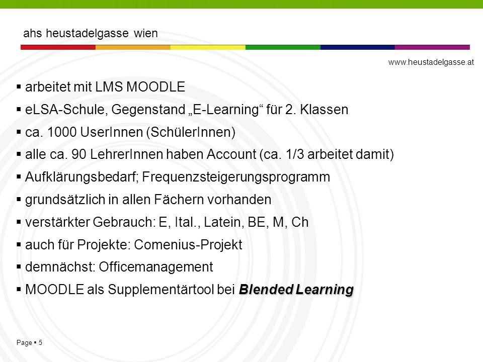 Page 5 arbeitet mit LMS MOODLE eLSA-Schule, Gegenstand E-Learning für 2. Klassen ca. 1000 UserInnen (SchülerInnen) alle ca. 90 LehrerInnen haben Accou