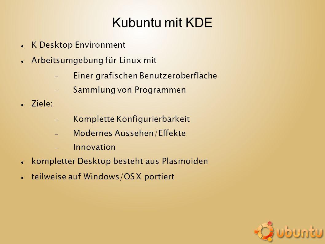 Kubuntu mit KDE K Desktop Environment Arbeitsumgebung für Linux mit Einer grafischen Benutzeroberfläche Sammlung von Programmen Ziele: Komplette Konfi