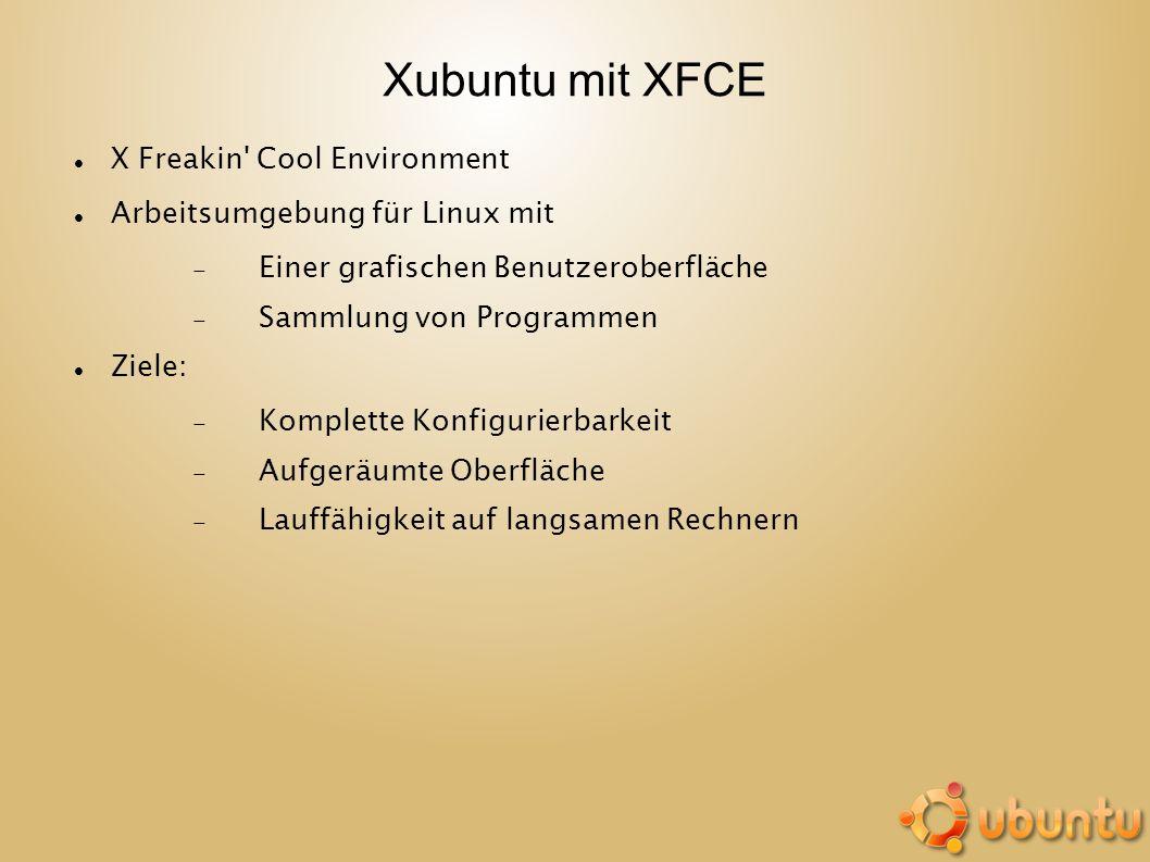 Xubuntu mit XFCE X Freakin' Cool Environment Arbeitsumgebung für Linux mit Einer grafischen Benutzeroberfläche Sammlung von Programmen Ziele: Komplett