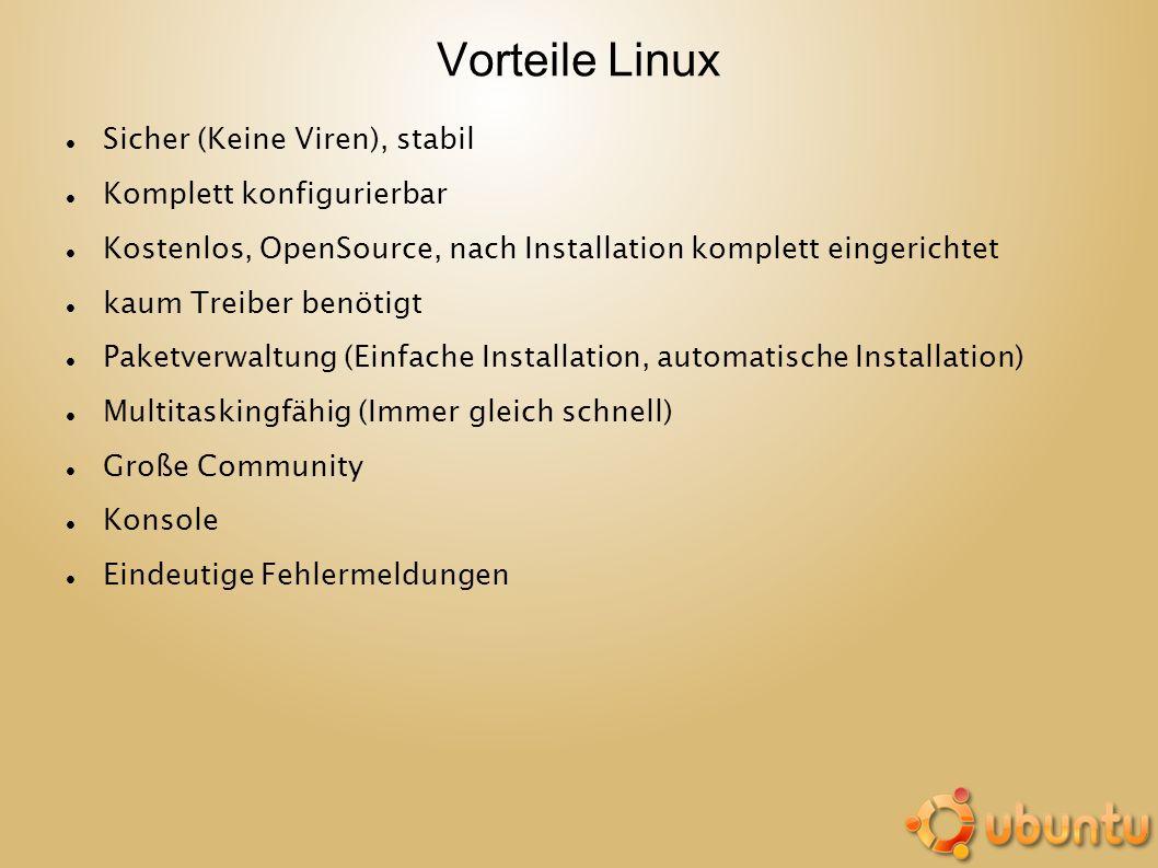 Vorteile Linux Sicher (Keine Viren), stabil Komplett konfigurierbar Kostenlos, OpenSource, nach Installation komplett eingerichtet kaum Treiber benöti