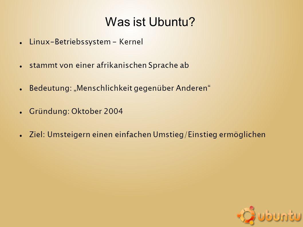 Was ist Ubuntu? Linux-Betriebssystem - Kernel stammt von einer afrikanischen Sprache ab Bedeutung: Menschlichkeit gegenüber Anderen Gründung: Oktober
