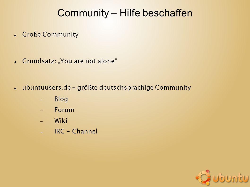 Community – Hilfe beschaffen Große Community Grundsatz: You are not alone ubuntuusers.de – größte deutschsprachige Community Blog Forum Wiki IRC - Cha