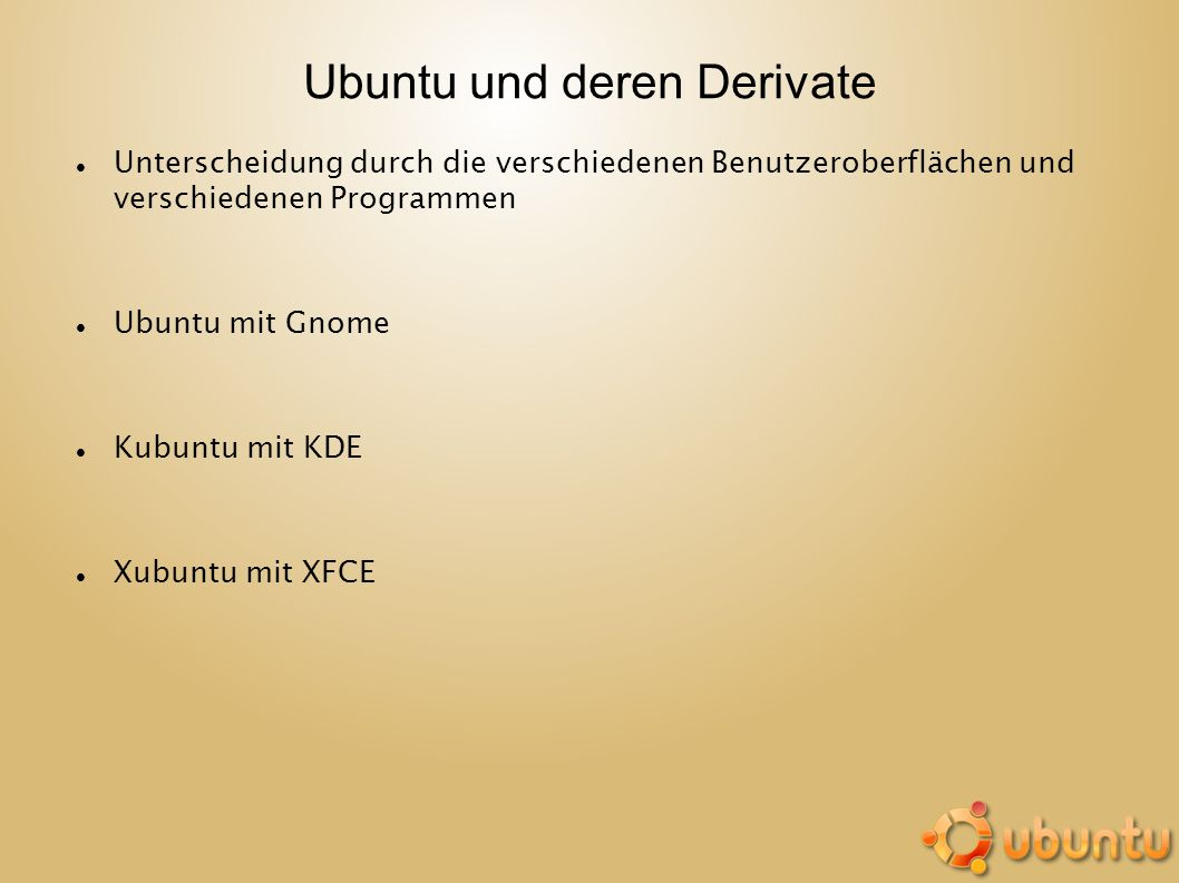 Ubuntu und deren Derivate Unterscheidung durch die verschiedenen Benutzeroberflächen und verschiedenen Programmen Ubuntu mit Gnome Kubuntu mit KDE Xub