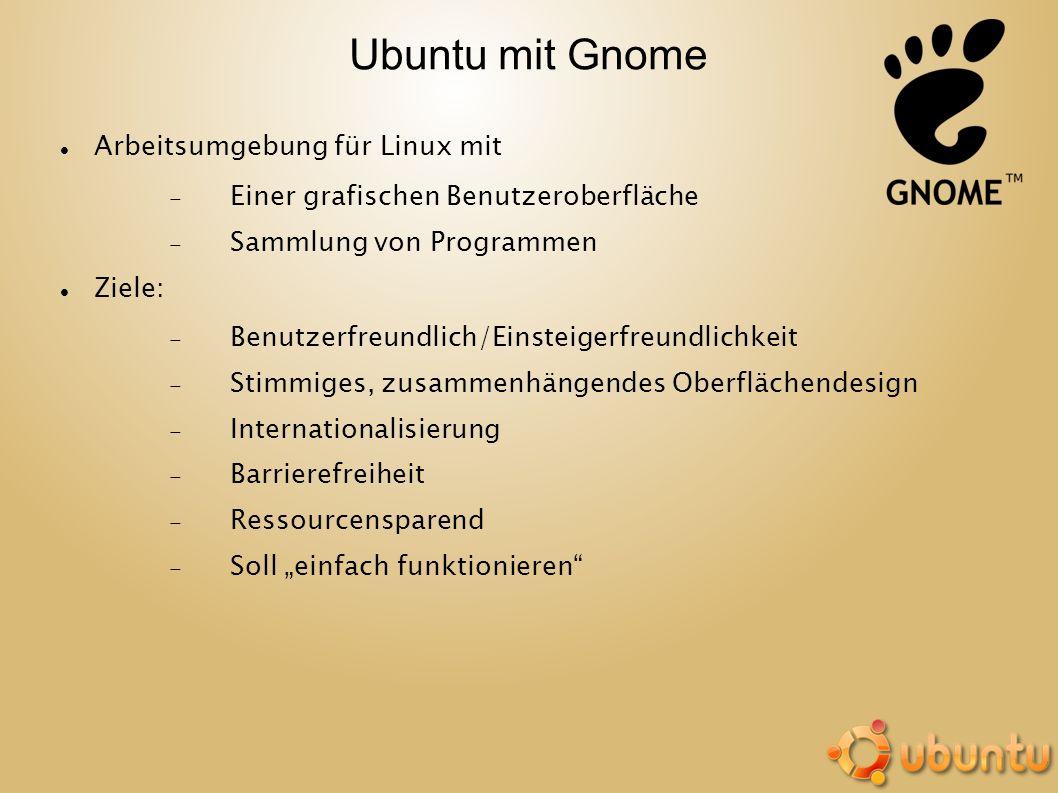Ubuntu mit Gnome Arbeitsumgebung für Linux mit Einer grafischen Benutzeroberfläche Sammlung von Programmen Ziele: Benutzerfreundlich/Einsteigerfreundl