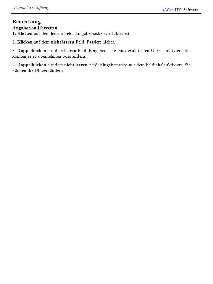 Bemerkung Angabe von Uhrzeiten 1. Klicken auf dem leeren Feld: Eingabemaske wird aktiviert 2. Klicken auf dem nicht leeren Feld: Passiert nichts. 3. D