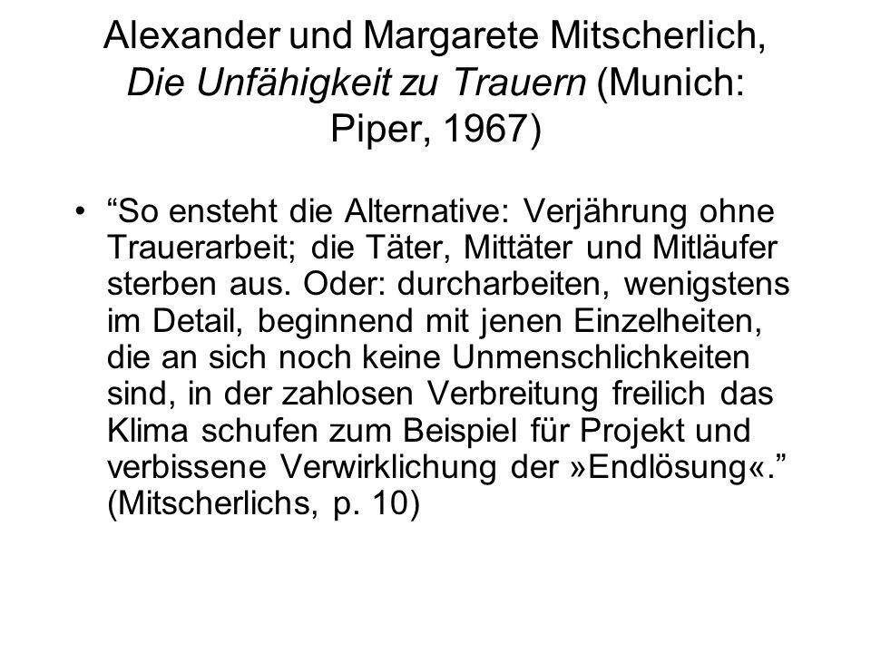 Alexander und Margarete Mitscherlich, Die Unfähigkeit zu Trauern (Munich: Piper, 1967) So ensteht die Alternative: Verjährung ohne Trauerarbeit; die T