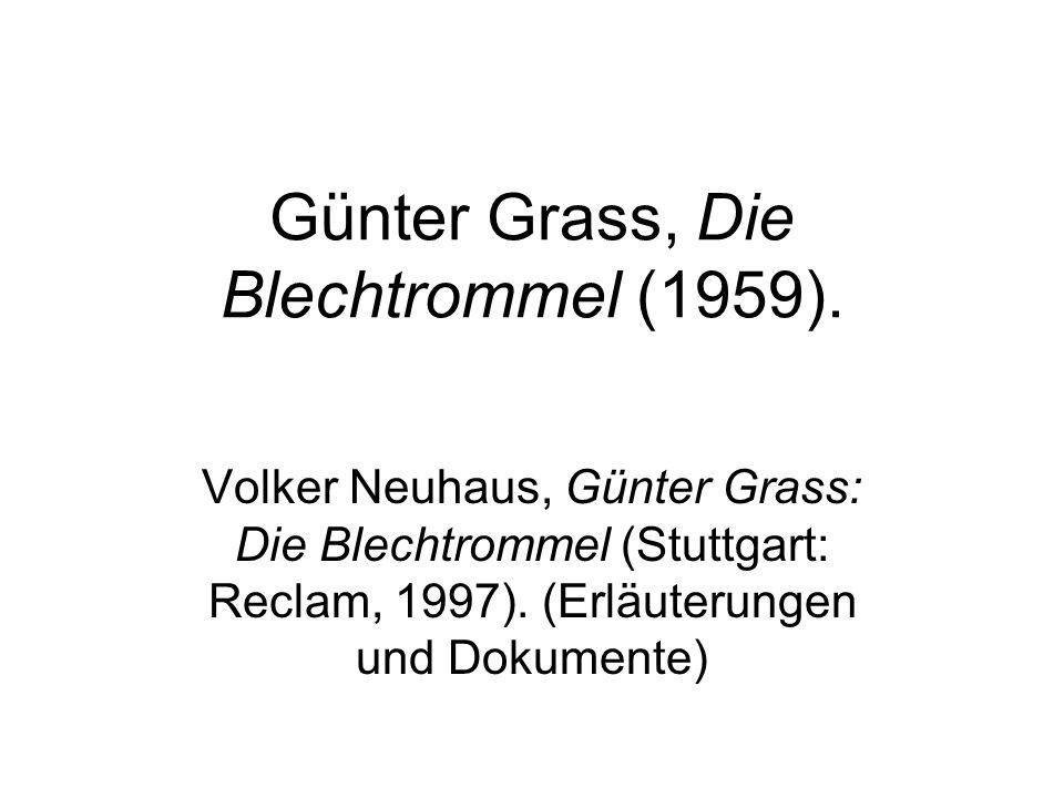 Günter Grass, Die Blechtrommel (1959). Volker Neuhaus, Günter Grass: Die Blechtrommel (Stuttgart: Reclam, 1997). (Erläuterungen und Dokumente)