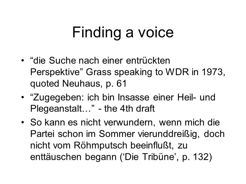 Finding a voice die Suche nach einer entrückten Perspektive Grass speaking to WDR in 1973, quoted Neuhaus, p. 61 Zugegeben: ich bin Insasse einer Heil