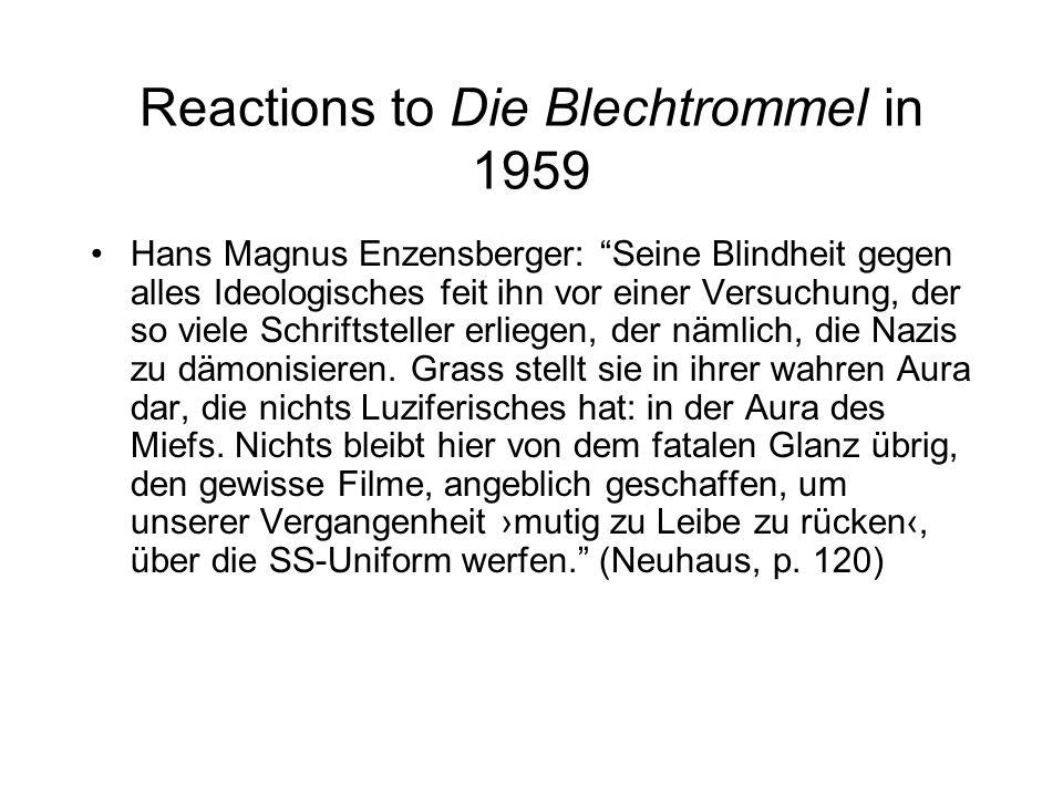 Reactions to Die Blechtrommel in 1959 Hans Magnus Enzensberger: Seine Blindheit gegen alles Ideologisches feit ihn vor einer Versuchung, der so viele