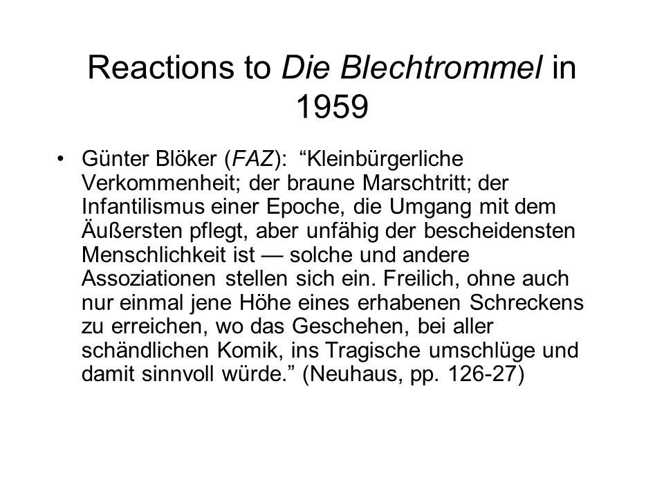 Reactions to Die Blechtrommel in 1959 Günter Blöker (FAZ): Kleinbürgerliche Verkommenheit; der braune Marschtritt; der Infantilismus einer Epoche, die