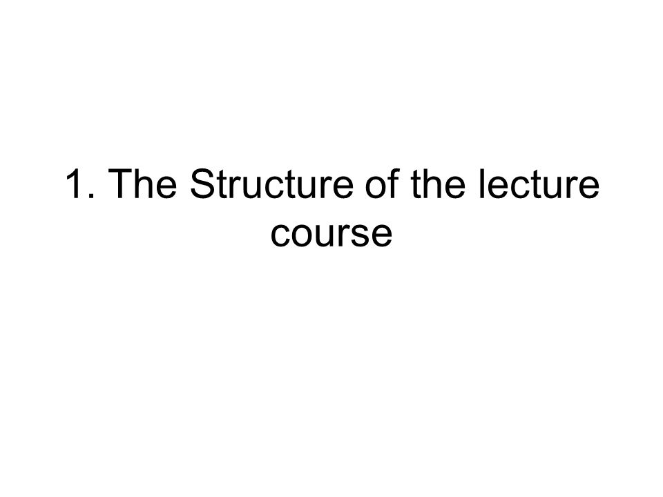 1. The Structure of the lecture course