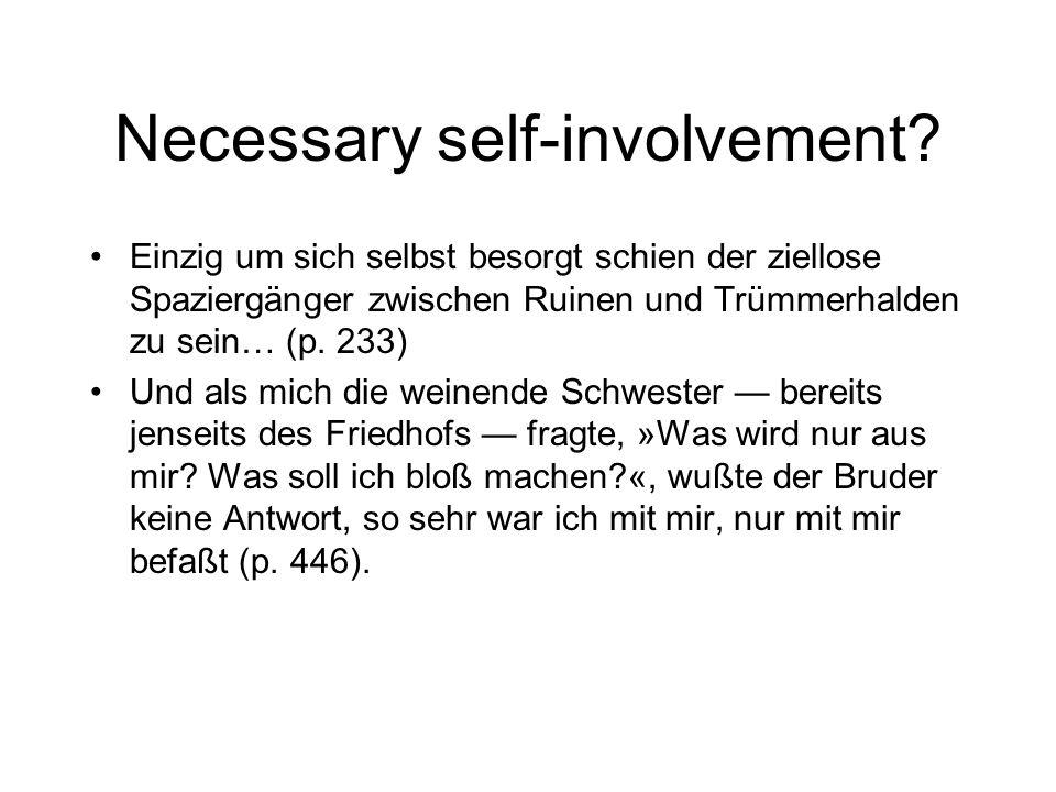 Necessary self-involvement? Einzig um sich selbst besorgt schien der ziellose Spaziergänger zwischen Ruinen und Trümmerhalden zu sein… (p. 233) Und al