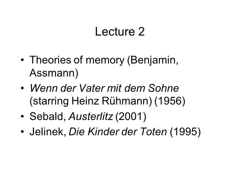 Lecture 2 Theories of memory (Benjamin, Assmann) Wenn der Vater mit dem Sohne (starring Heinz Rühmann) (1956) Sebald, Austerlitz (2001) Jelinek, Die K