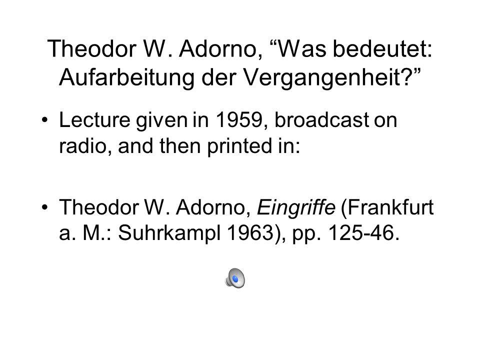 Theodor W. Adorno, Was bedeutet: Aufarbeitung der Vergangenheit? Lecture given in 1959, broadcast on radio, and then printed in: Theodor W. Adorno, Ei