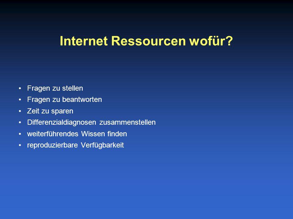 Fragen zu stellen Fragen zu beantworten Zeit zu sparen Differenzialdiagnosen zusammenstellen weiterführendes Wissen finden reproduzierbare Verfügbarkeit Internet Ressourcen wofür
