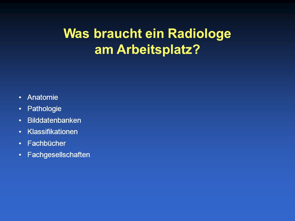 Anatomie Pathologie Bilddatenbanken Klassifikationen Fachbücher Fachgesellschaften Was braucht ein Radiologe am Arbeitsplatz?