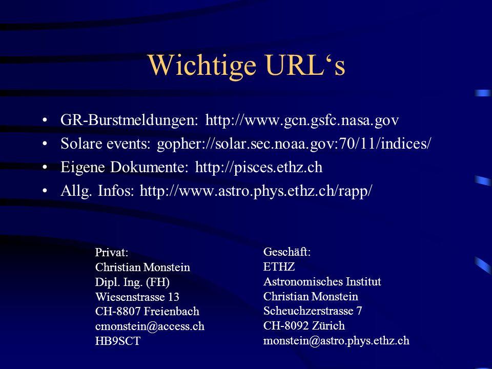 Wichtige URLs GR-Burstmeldungen: http://www.gcn.gsfc.nasa.gov Solare events: gopher://solar.sec.noaa.gov:70/11/indices/ Eigene Dokumente: http://pisce