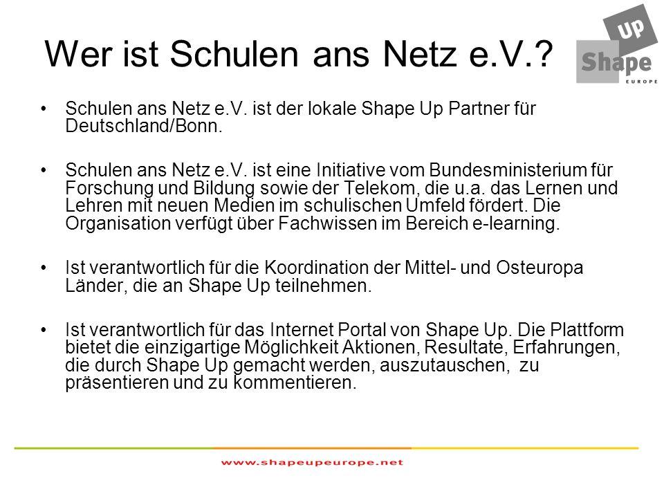 Wer ist Schulen ans Netz e.V.? Schulen ans Netz e.V. ist der lokale Shape Up Partner für Deutschland/Bonn. Schulen ans Netz e.V. ist eine Initiative v