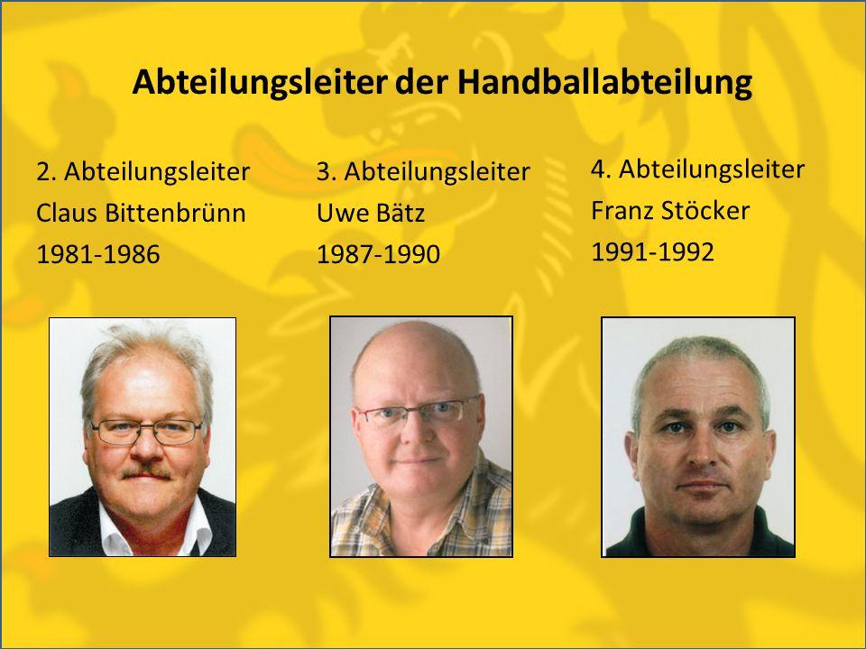 2. Abteilungsleiter Claus Bittenbrünn 1981-1986 Abteilungsleiter der Handballabteilung 3. Abteilungsleiter Uwe Bätz 1987-1990 4. Abteilungsleiter Fran