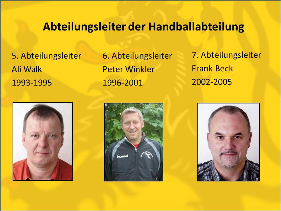 5. Abteilungsleiter Ali Walk 1993-1995 Abteilungsleiter der Handballabteilung 6. Abteilungsleiter Peter Winkler 1996-2001 7. Abteilungsleiter Frank Be
