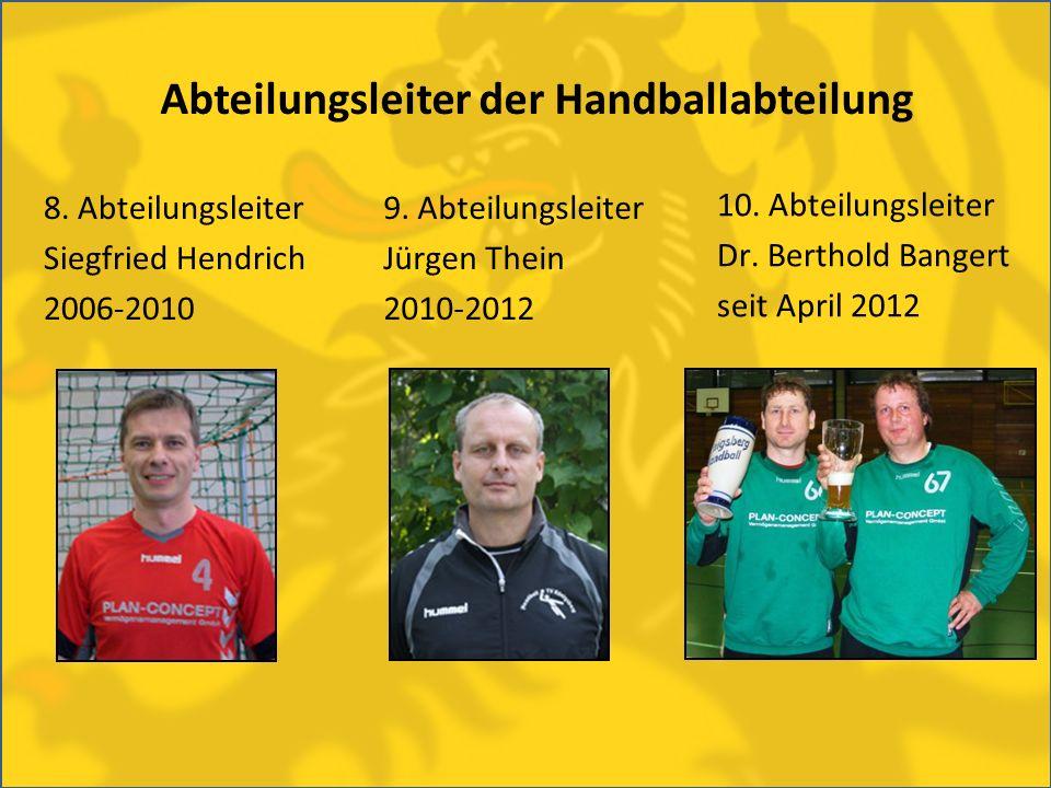 8. Abteilungsleiter Siegfried Hendrich 2006-2010 Abteilungsleiter der Handballabteilung 9. Abteilungsleiter Jürgen Thein 2010-2012 10. Abteilungsleite