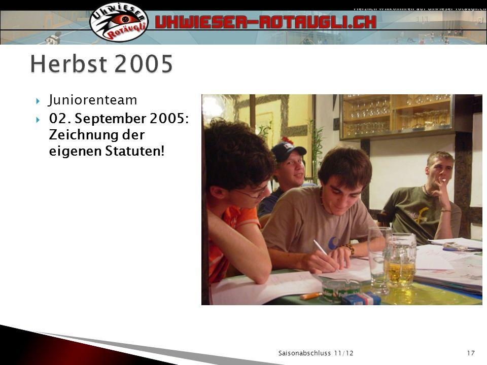 Juniorenteam 02. September 2005: Zeichnung der eigenen Statuten! Saisonabschluss 11/1217