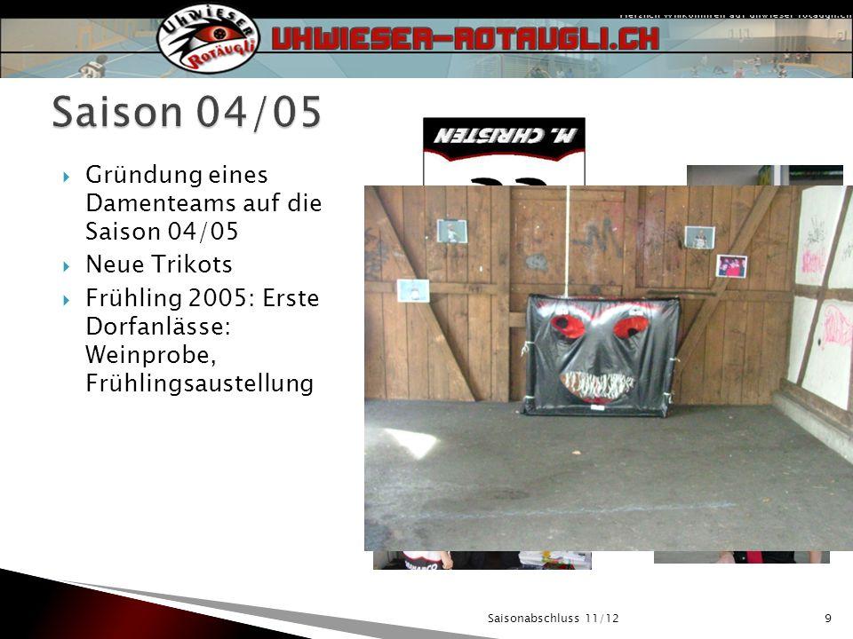 Saisonabschluss 11/129 Gründung eines Damenteams auf die Saison 04/05 Neue Trikots Frühling 2005: Erste Dorfanlässe: Weinprobe, Frühlingsaustellung