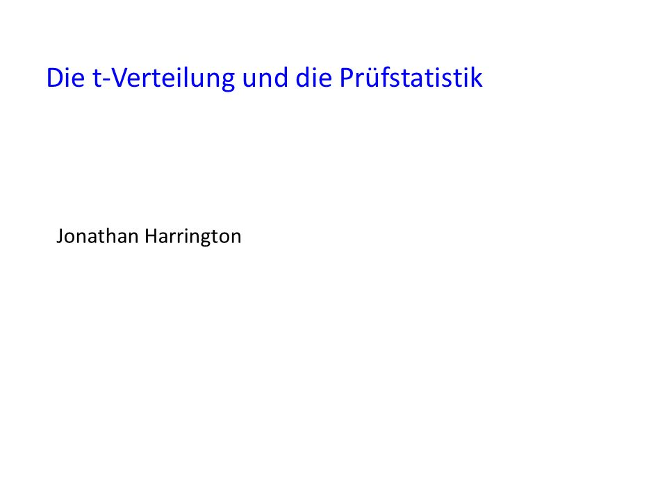 Die t-Verteilung und die Prüfstatistik Jonathan Harrington
