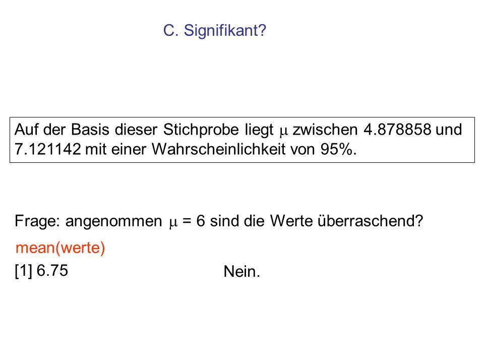 Auf der Basis dieser Stichprobe liegt zwischen 4.878858 und 7.121142 mit einer Wahrscheinlichkeit von 95%. Frage: angenommen = 6 sind die Werte überra