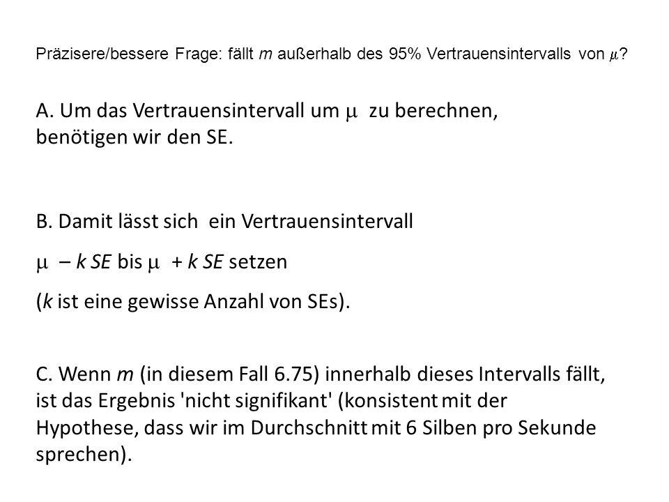 Präzisere/bessere Frage: fällt m außerhalb des 95% Vertrauensintervalls von ? A. Um das Vertrauensintervall um zu berechnen, benötigen wir den SE. B.