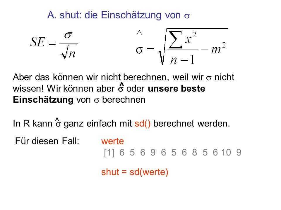 SE einschätzen Gewicht S-abweichungsx = 20 Anzahl nx = 20ny = 35 sy = 30 XY xSE = ^ z = ((nx - 1) * sx^2) + ((ny - 1) * sy^2) nenn = nx + ny – 2 SEhut = sqrt(z/nenn) * sqrt(1/nx + 1/ny ) [1] 7.525339 SEhut der Unterschiede zwischen Stichprobenmittelwerten