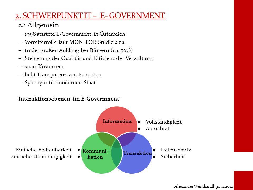 2. SCHWERPUNKT IT – E- GOVERNMENT 2.1 Allgemein 1998 startete E-Government in Österreich Vorreiterrolle laut MONITOR Studie 2012 findet großen Anklang