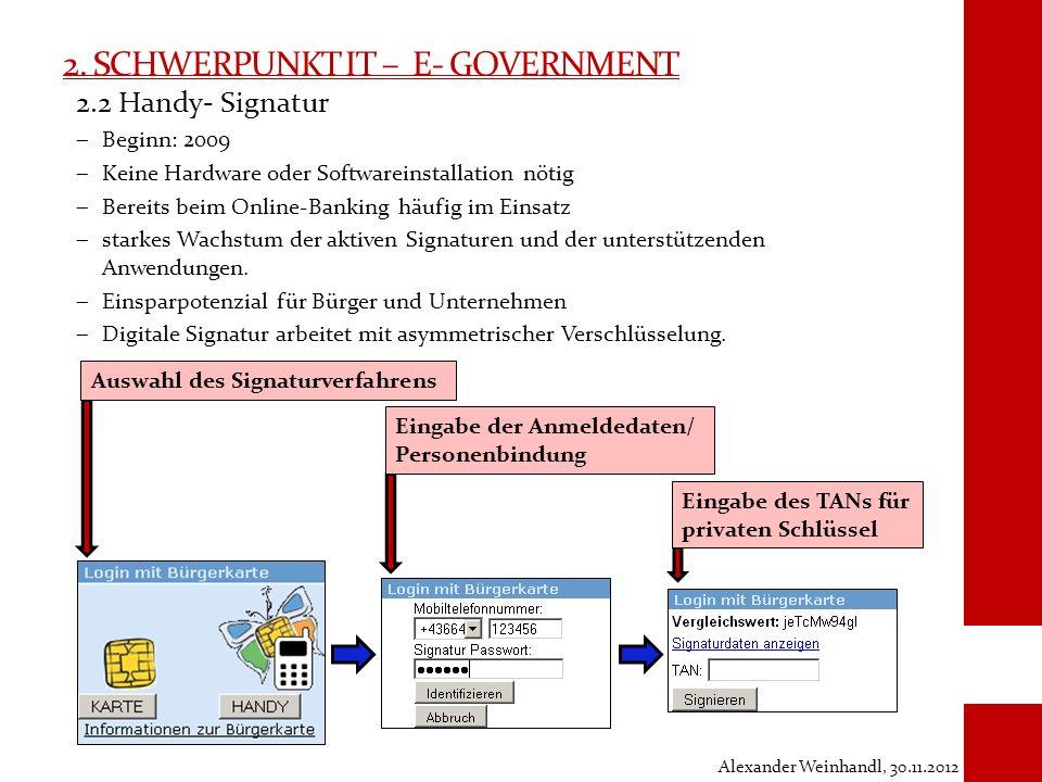 2. SCHWERPUNKT IT – E- GOVERNMENT 2.2 Handy- Signatur Beginn: 2009 Keine Hardware oder Softwareinstallation nötig Bereits beim Online-Banking häufig i