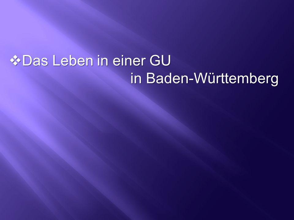 Das Leben in einer GU Das Leben in einer GU in Baden-Württemberg in Baden-Württemberg