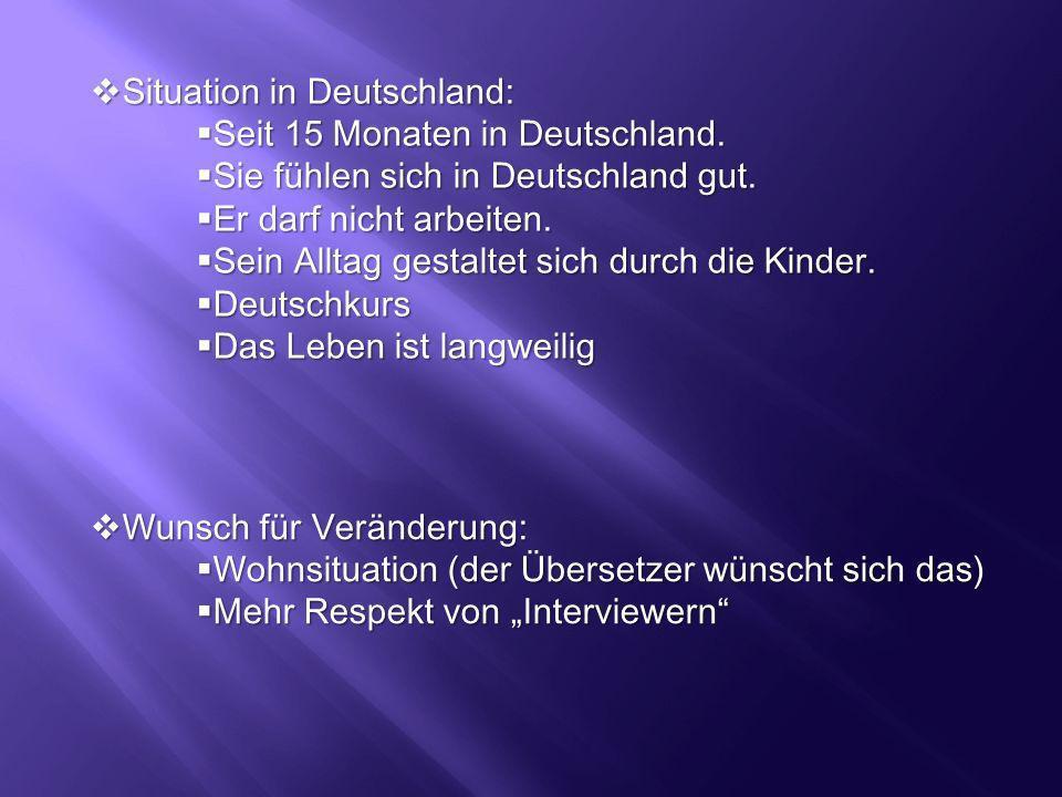 Situation in Deutschland: Situation in Deutschland: Seit 15 Monaten in Deutschland. Seit 15 Monaten in Deutschland. Sie fühlen sich in Deutschland gut