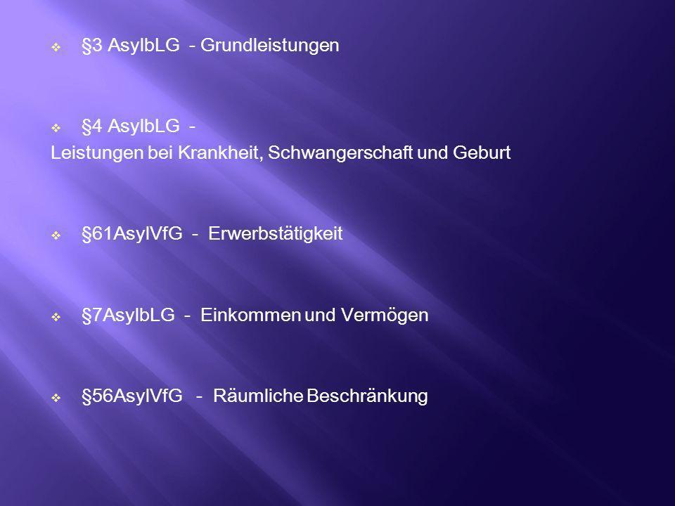 §3 AsylbLG - Grundleistungen §4 AsylbLG - Leistungen bei Krankheit, Schwangerschaft und Geburt §61AsylVfG - Erwerbstätigkeit §7AsylbLG - Einkommen und