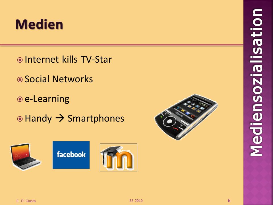 Internet kills TV-Star Social Networks e-Learning Handy Smartphones SS 2010 E. Di Giusto 6