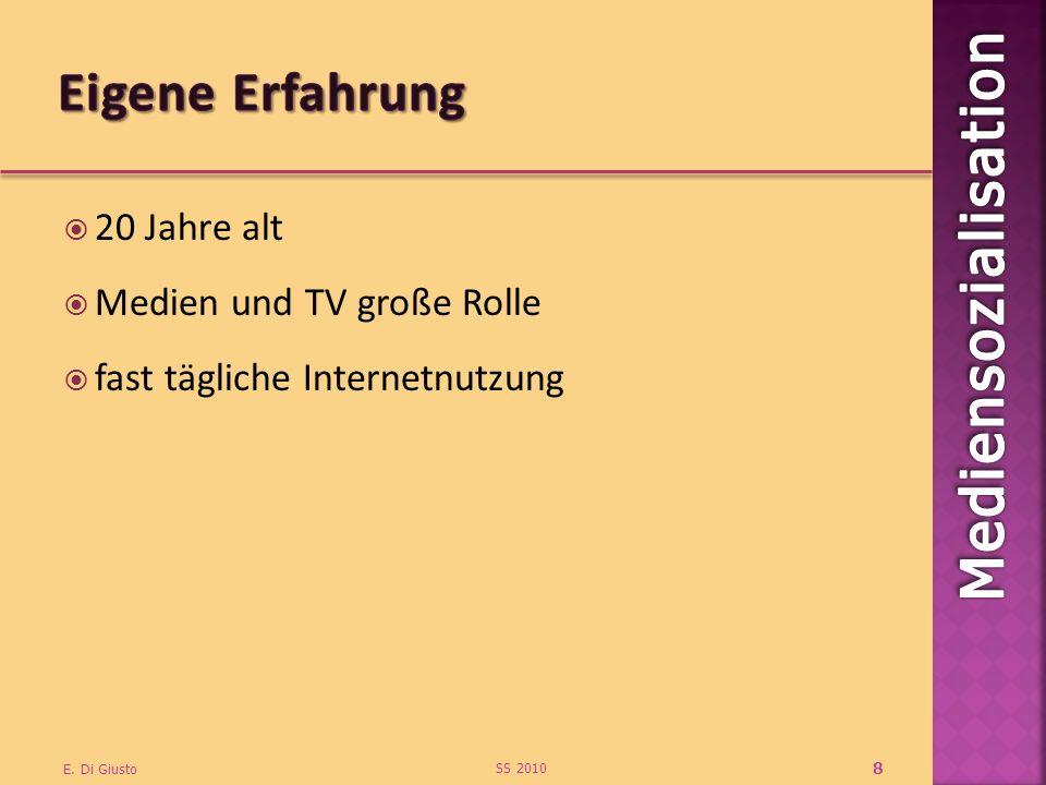 20 Jahre alt Medien und TV große Rolle fast tägliche Internetnutzung SS 2010 E. Di Giusto 8