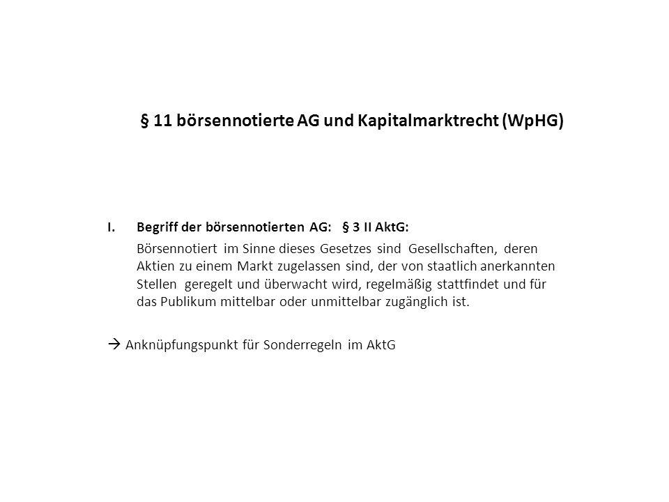 § 11 börsennotierte AG und Kapitalmarktrecht (WpHG) II.