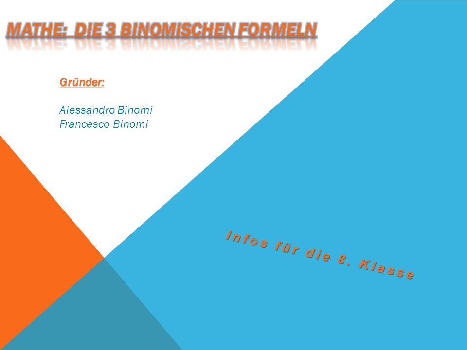 Infos für die 8. Klasse Gründer: Alessandro Binomi Francesco Binomi