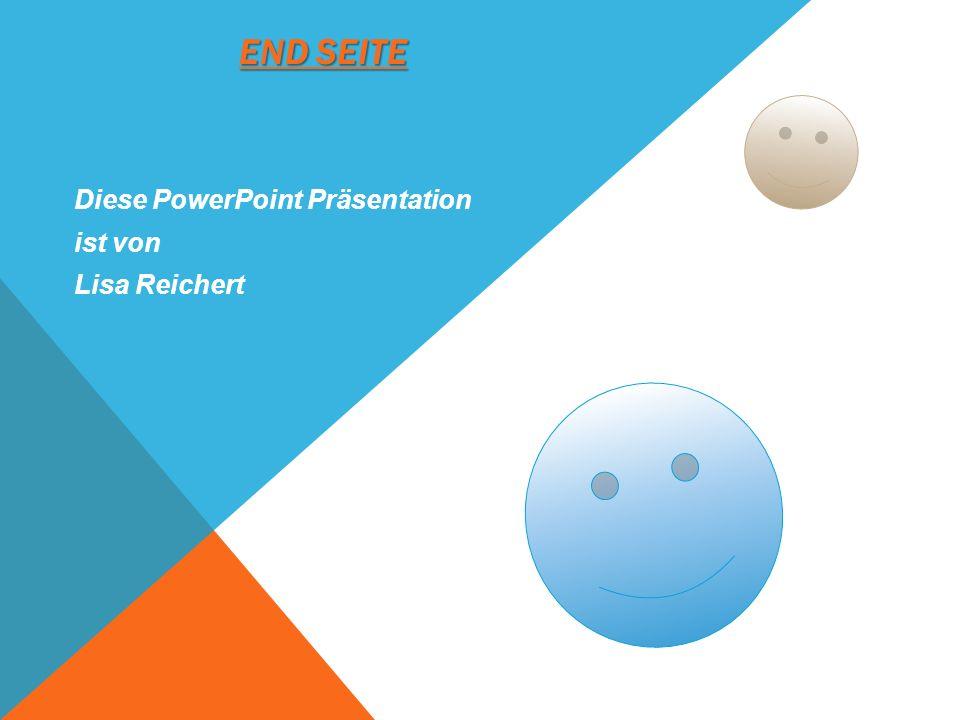 END SEITE Diese PowerPoint Präsentation ist von Lisa Reichert