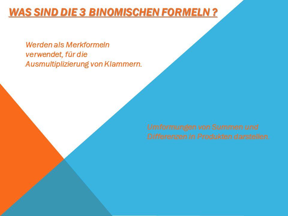 WAS SIND DIE 3 BINOMISCHEN FORMELN ? Umformungen von Summen und Differenzen in Produkten darstellen. Werden als Merkformeln verwendet, für die Ausmult