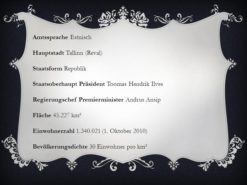 Amtssprache Estnisch Hauptstadt Tallinn (Reval) Staatsform Republik Staatsoberhaupt Präsident Toomas Hendrik Ilves Regierungschef Premierminister Andr