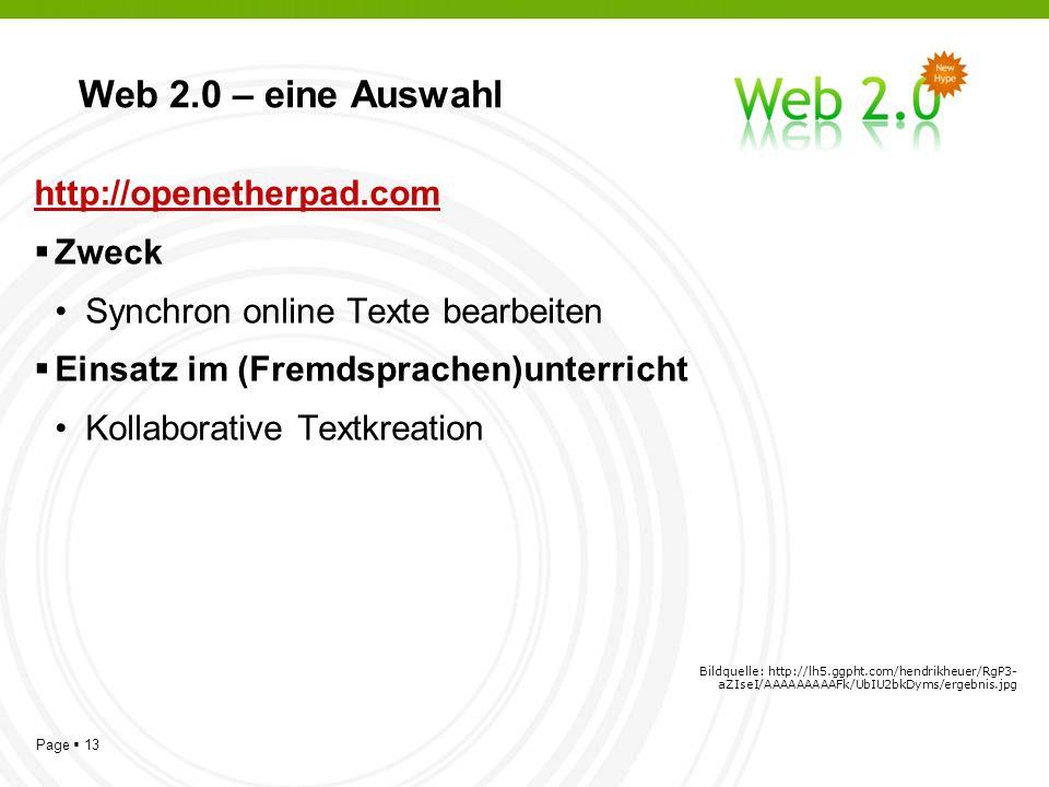 Page 13 Web 2.0 – eine Auswahl http://openetherpad.com Zweck Synchron online Texte bearbeiten Einsatz im (Fremdsprachen)unterricht Kollaborative Textkreation Bildquelle: http://lh5.ggpht.com/hendrikheuer/RgP3- aZIseI/AAAAAAAAAFk/UbIU2bkDyms/ergebnis.jpg