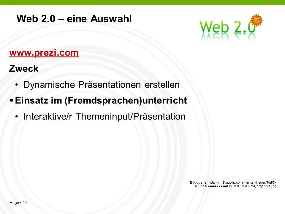 Page 14 Web 2.0 – eine Auswahl www.prezi.com Zweck Dynamische Präsentationen erstellen Einsatz im (Fremdsprachen)unterricht Interaktive/r Themeninput/Präsentation Bildquelle: http://lh5.ggpht.com/hendrikheuer/RgP3- aZIseI/AAAAAAAAAFk/UbIU2bkDyms/ergebnis.jpg