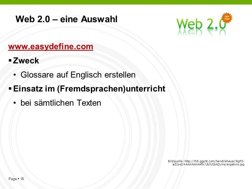 Page 18 Web 2.0 – eine Auswahl www.easydefine.com Zweck Glossare auf Englisch erstellen Einsatz im (Fremdsprachen)unterricht bei sämtlichen Texten Bildquelle: http://lh5.ggpht.com/hendrikheuer/RgP3- aZIseI/AAAAAAAAAFk/UbIU2bkDyms/ergebnis.jpg