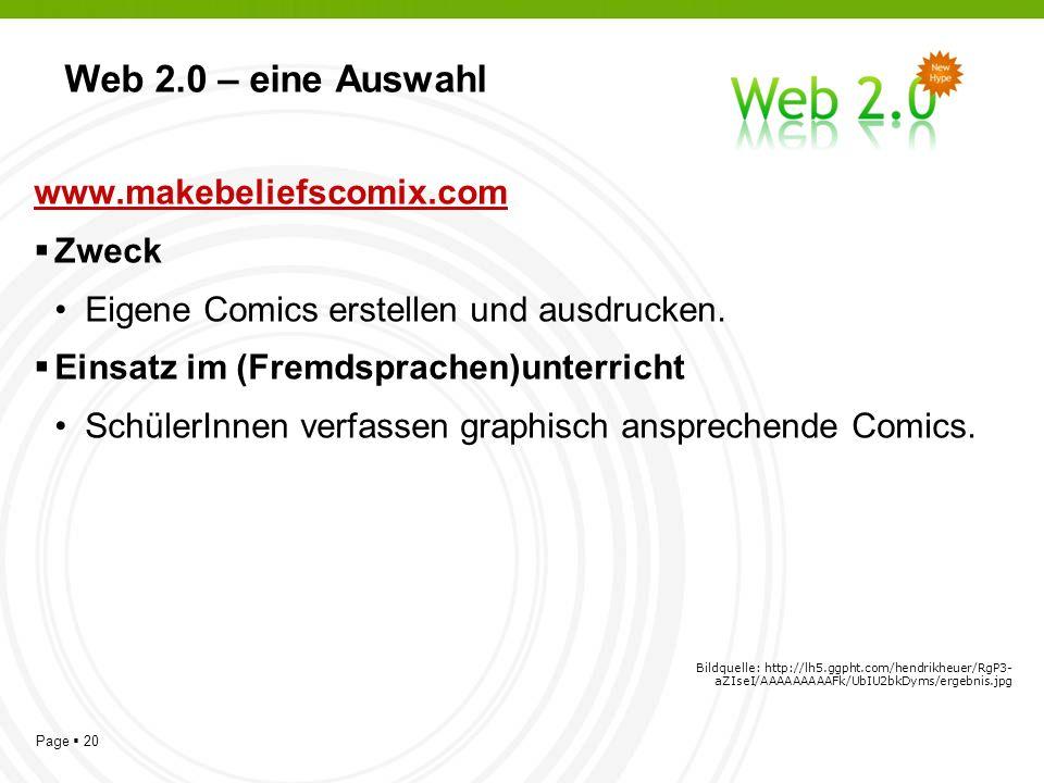 Page 20 Web 2.0 – eine Auswahl www.makebeliefscomix.com Zweck Eigene Comics erstellen und ausdrucken.