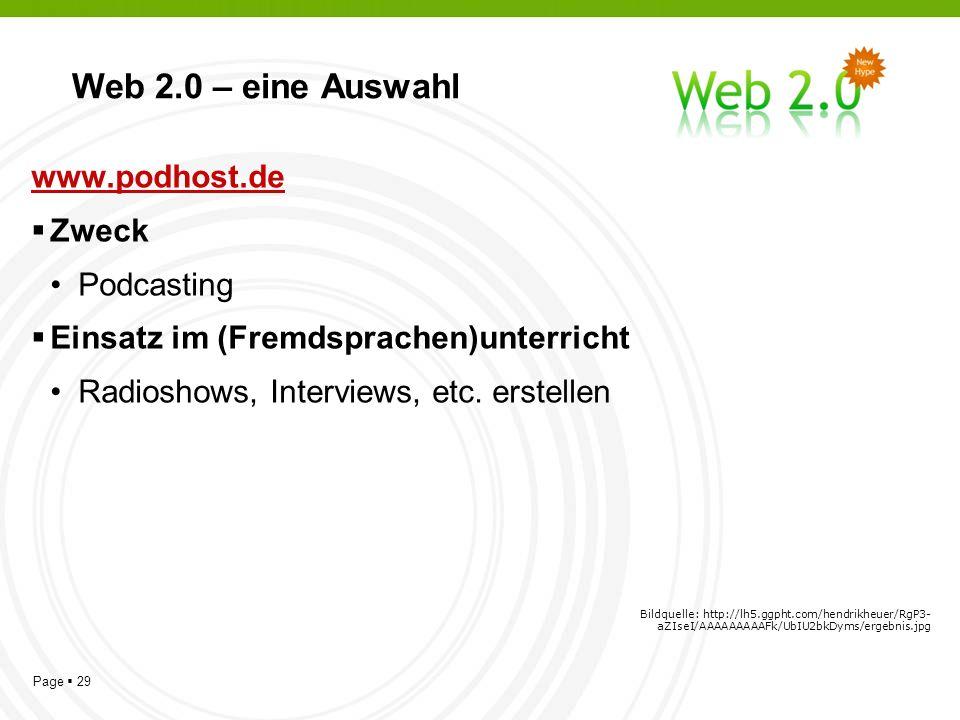 Page 29 Web 2.0 – eine Auswahl www.podhost.de Zweck Podcasting Einsatz im (Fremdsprachen)unterricht Radioshows, Interviews, etc.