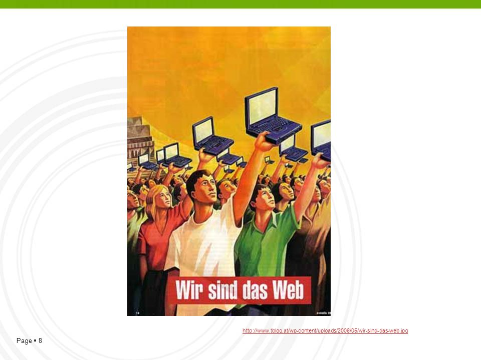 Page 8 http://www.tblog.at/wp-content/uploads/2008/05/wir-sind-das-web.jpg